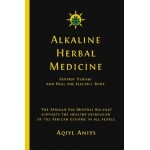 Alkaline Herbal Medicine: Reverse Disease and Heal the Electric Body